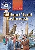 Kallimni 'Arabi Bishweesh: A Beginners Course in Spoken Egyptian Arabic